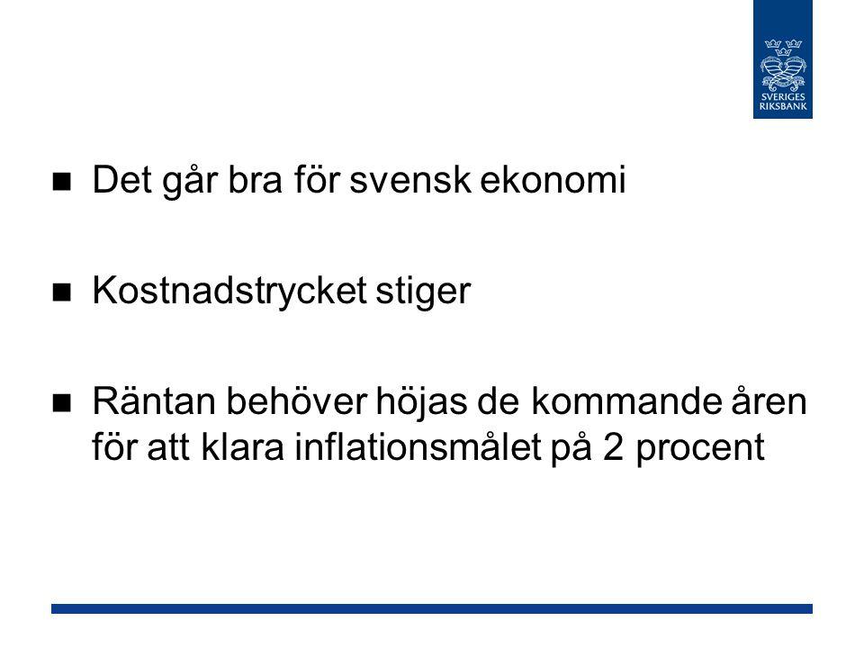 Det går bra för svensk ekonomi Kostnadstrycket stiger Räntan behöver höjas de kommande åren för att klara inflationsmålet på 2 procent