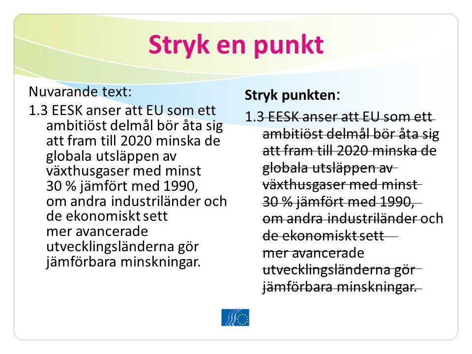Stryk en punkt Nuvarande text: 1.3 EESK anser att EU som ett ambitiöst delmål bör åta sig att fram till 2020 minska de globala utsläppen av växthusgaser med minst 30 % jämfört med 1990, om andra industriländer och de ekonomiskt sett mer avancerade utvecklingsländerna gör jämförbara minskningar.