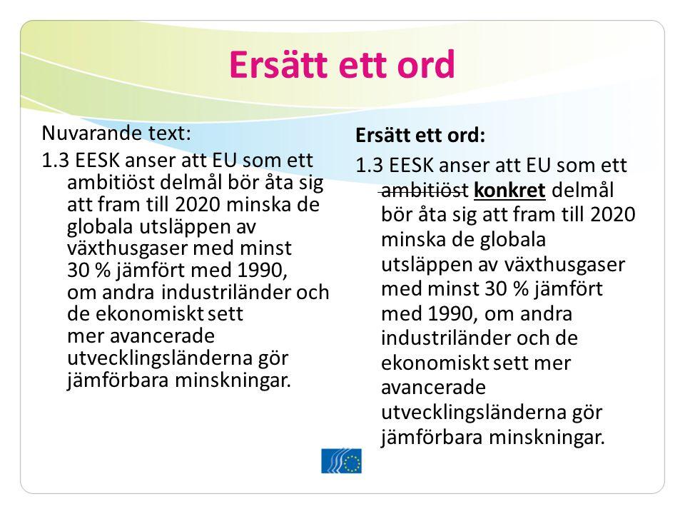 Ersätt ett ord Nuvarande text: 1.3 EESK anser att EU som ett ambitiöst delmål bör åta sig att fram till 2020 minska de globala utsläppen av växthusgaser med minst 30 % jämfört med 1990, om andra industriländer och de ekonomiskt sett mer avancerade utvecklingsländerna gör jämförbara minskningar.