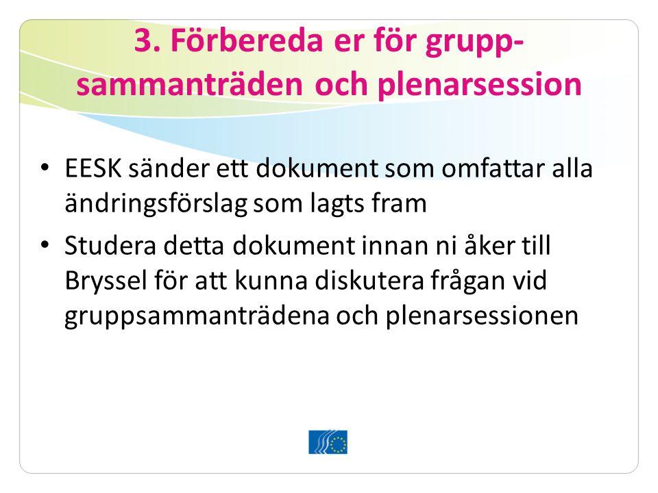 3. Förbereda er för grupp- sammanträden och plenarsession EESK sänder ett dokument som omfattar alla ändringsförslag som lagts fram Studera detta doku