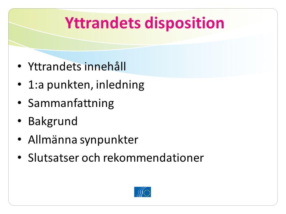 Yttrandets disposition Yttrandets innehåll 1:a punkten, inledning Sammanfattning Bakgrund Allmänna synpunkter Slutsatser och rekommendationer