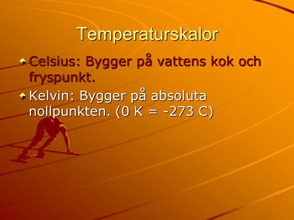 Temperaturskalor Kelvin: Bygger på absoluta nollpunkten. (0 K = -273 C)