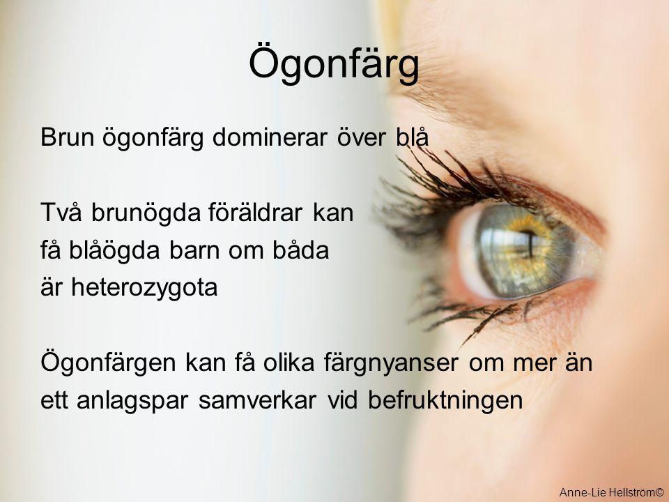 Ögonfärg Brun ögonfärg dominerar över blå Två brunögda föräldrar kan få blåögda barn om båda är heterozygota Ögonfärgen kan få olika färgnyanser om me
