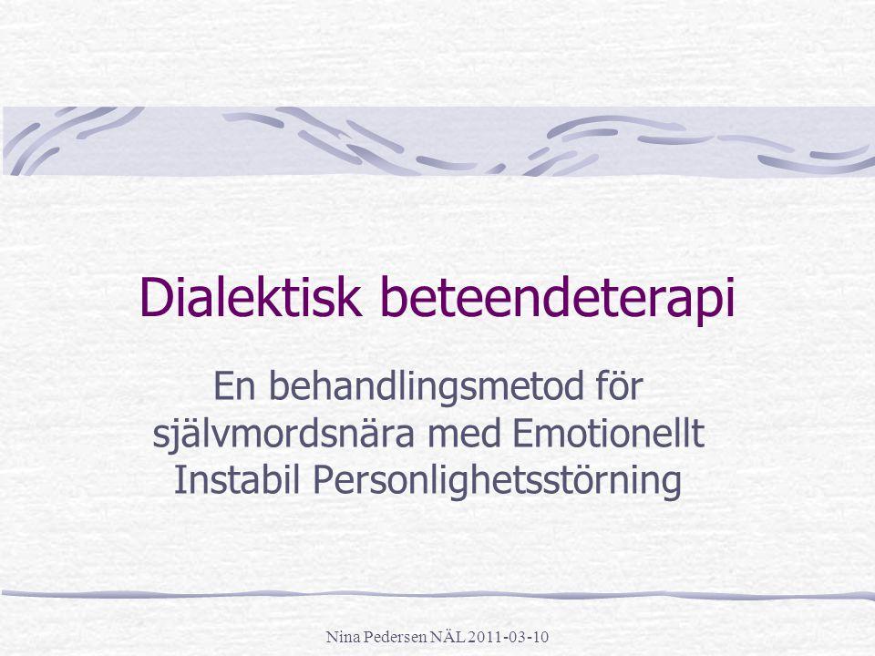 Nina Pedersen NÄL 2011-03-10 Dialektisk beteendeterapi En behandlingsmetod för självmordsnära med Emotionellt Instabil Personlighetsstörning