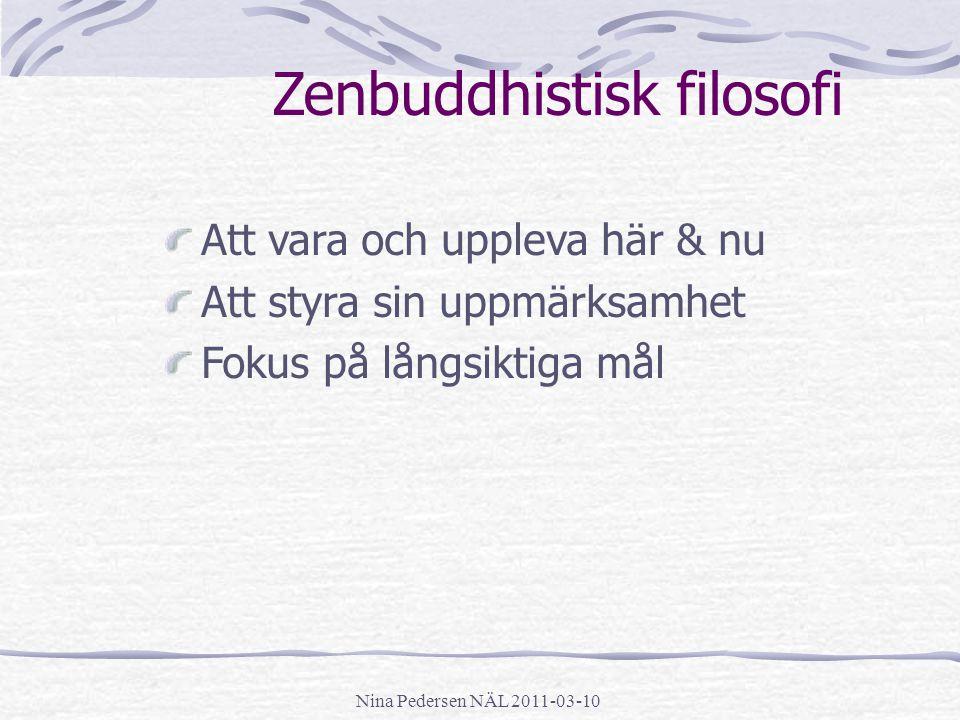 Nina Pedersen NÄL 2011-03-10 Zenbuddhistisk filosofi Att vara och uppleva här & nu Att styra sin uppmärksamhet Fokus på långsiktiga mål