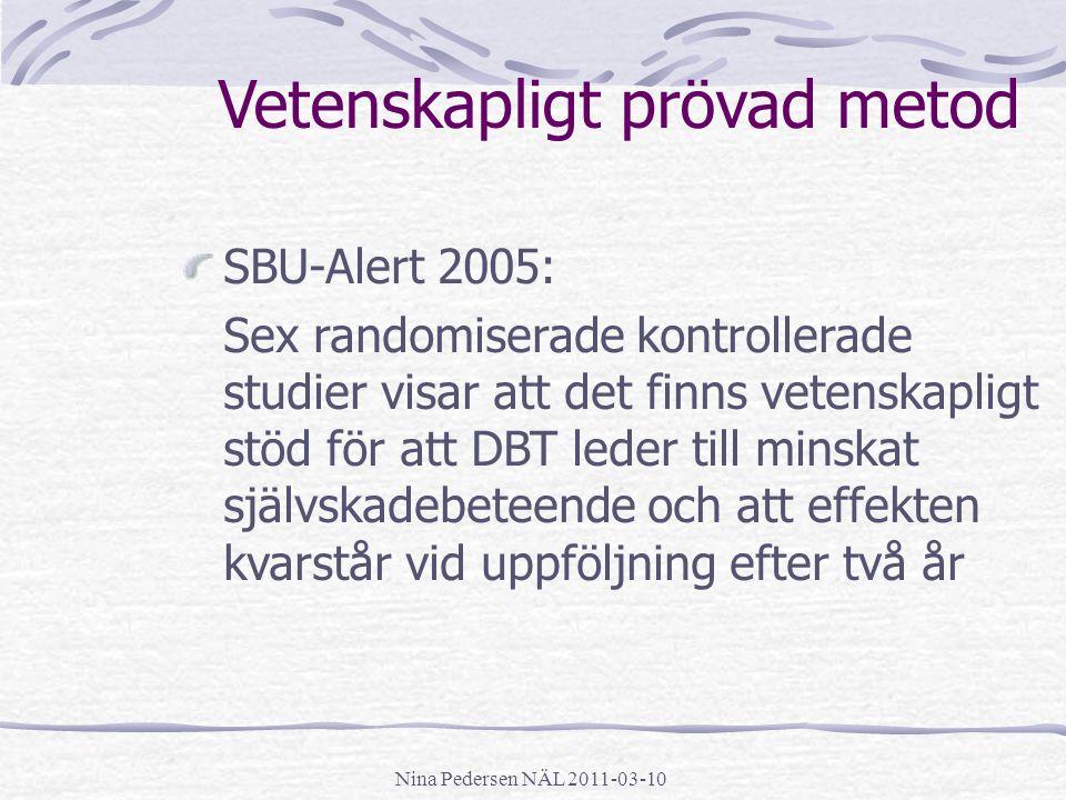 Nina Pedersen NÄL 2011-03-10 Vetenskapligt prövad metod SBU-Alert 2005: Sex randomiserade kontrollerade studier visar att det finns vetenskapligt stöd