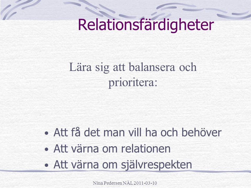 Nina Pedersen NÄL 2011-03-10 Relationsfärdigheter Att få det man vill ha och behöver Att värna om relationen Att värna om självrespekten Lära sig att