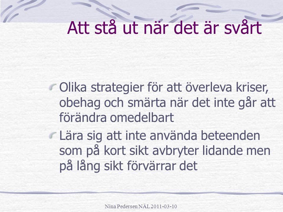 Nina Pedersen NÄL 2011-03-10 Att stå ut när det är svårt Olika strategier för att överleva kriser, obehag och smärta när det inte går att förändra ome