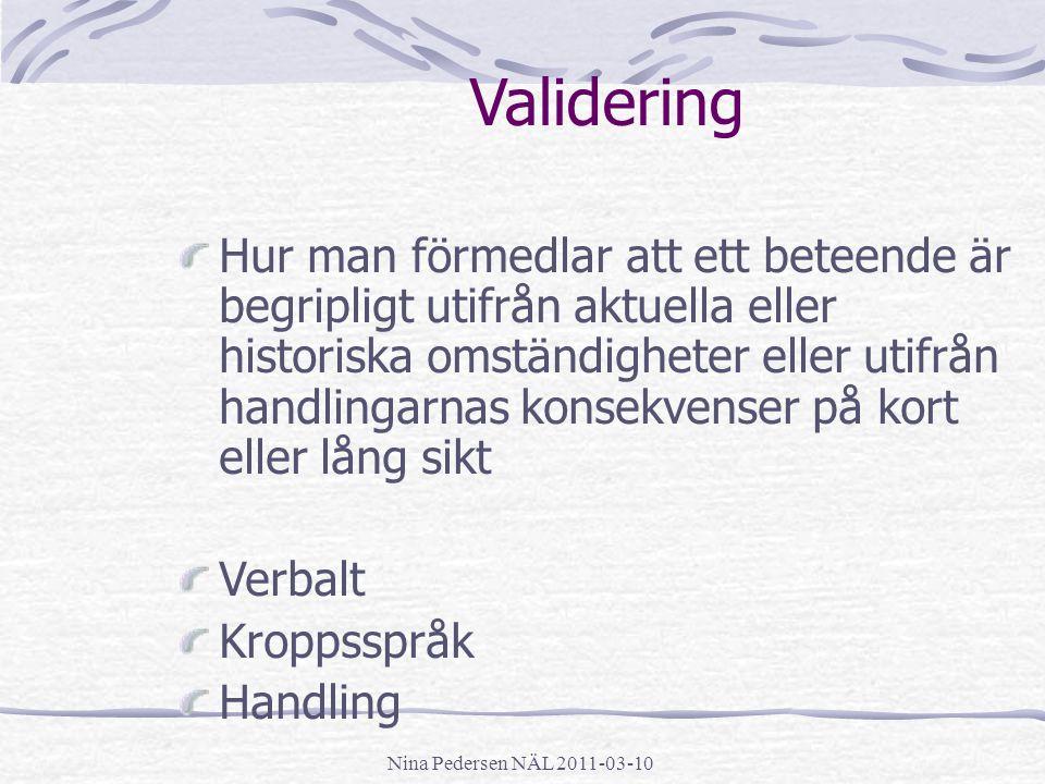 Nina Pedersen NÄL 2011-03-10 Validering Hur man förmedlar att ett beteende är begripligt utifrån aktuella eller historiska omständigheter eller utifrå