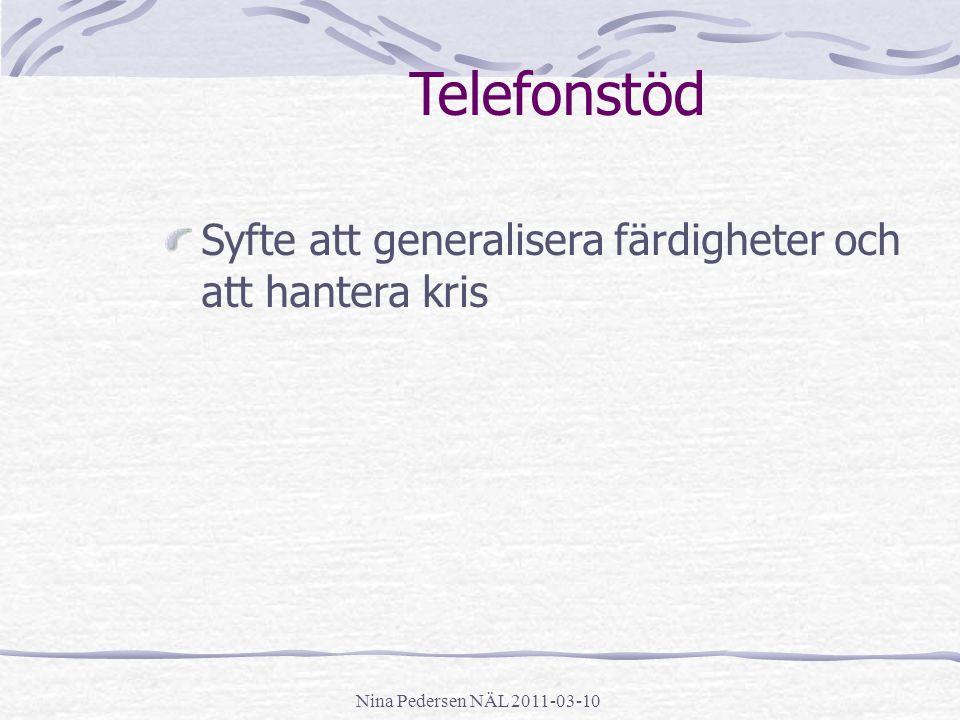 Nina Pedersen NÄL 2011-03-10 Telefonstöd Syfte att generalisera färdigheter och att hantera kris