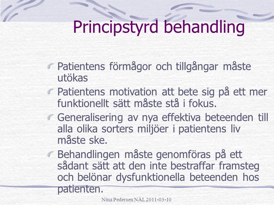 Nina Pedersen NÄL 2011-03-10 Principstyrd behandling Patientens förmågor och tillgångar måste utökas Patientens motivation att bete sig på ett mer fun