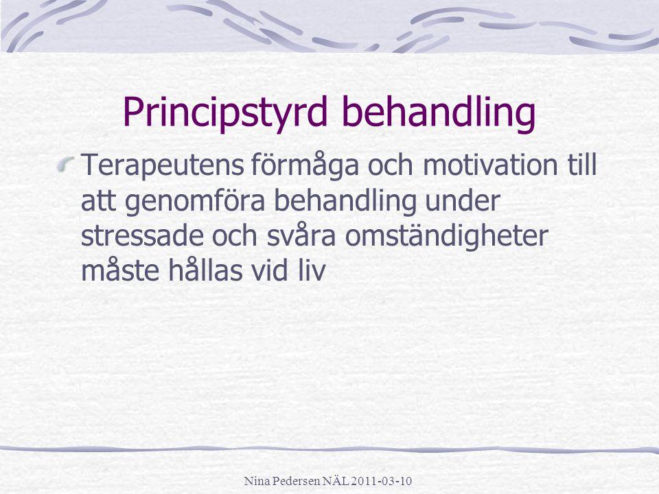 Nina Pedersen NÄL 2011-03-10 Principstyrd behandling Terapeutens förmåga och motivation till att genomföra behandling under stressade och svåra omstän