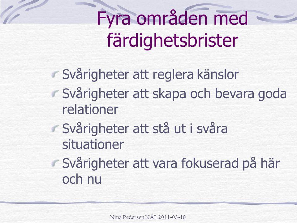 Nina Pedersen NÄL 2011-03-10 Fyra områden med färdighetsbrister Svårigheter att reglera känslor Svårigheter att skapa och bevara goda relationer Svåri