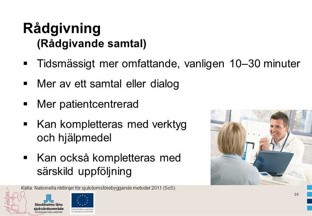 16 Rådgivning (Rådgivande samtal)  Tidsmässigt mer omfattande, vanligen 10–30 minuter  Mer av ett samtal eller dialog  Mer patientcentrerad  Kan k