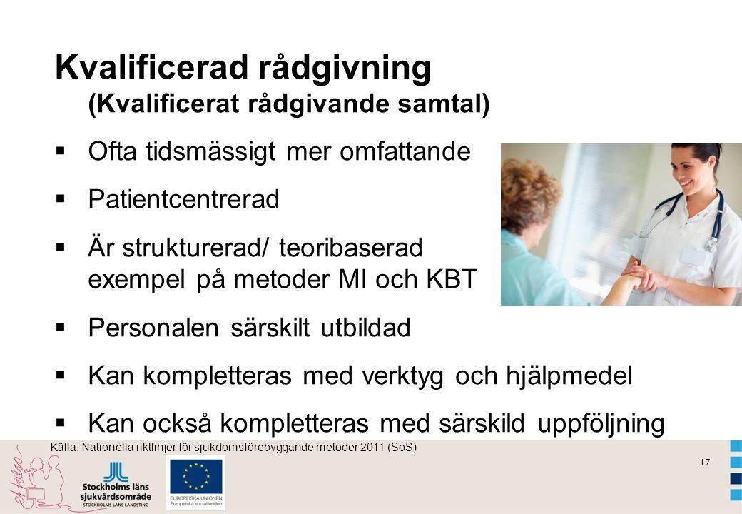 17 Kvalificerad rådgivning (Kvalificerat rådgivande samtal)  Ofta tidsmässigt mer omfattande  Patientcentrerad  Är strukturerad/ teoribaserad exemp