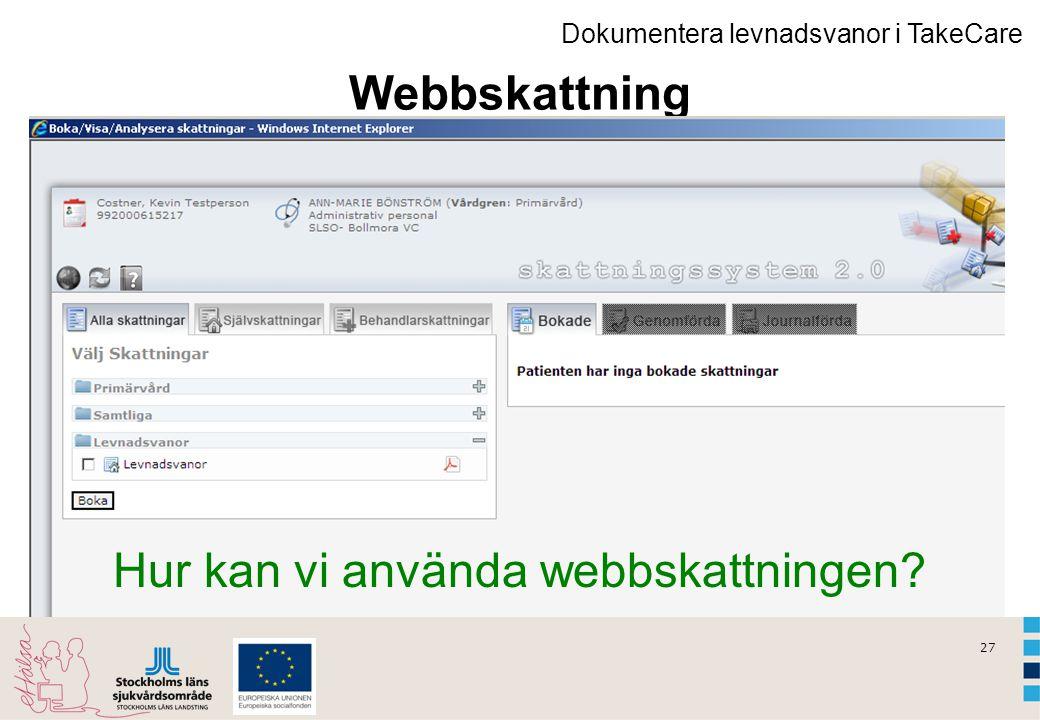 27 Dokumentera levnadsvanor i TakeCare Webbskattning Hur kan vi använda webbskattningen?