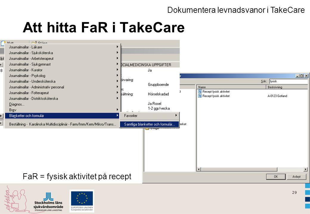 29 Att hitta FaR i TakeCare Dokumentera levnadsvanor i TakeCare FaR = fysisk aktivitet på recept