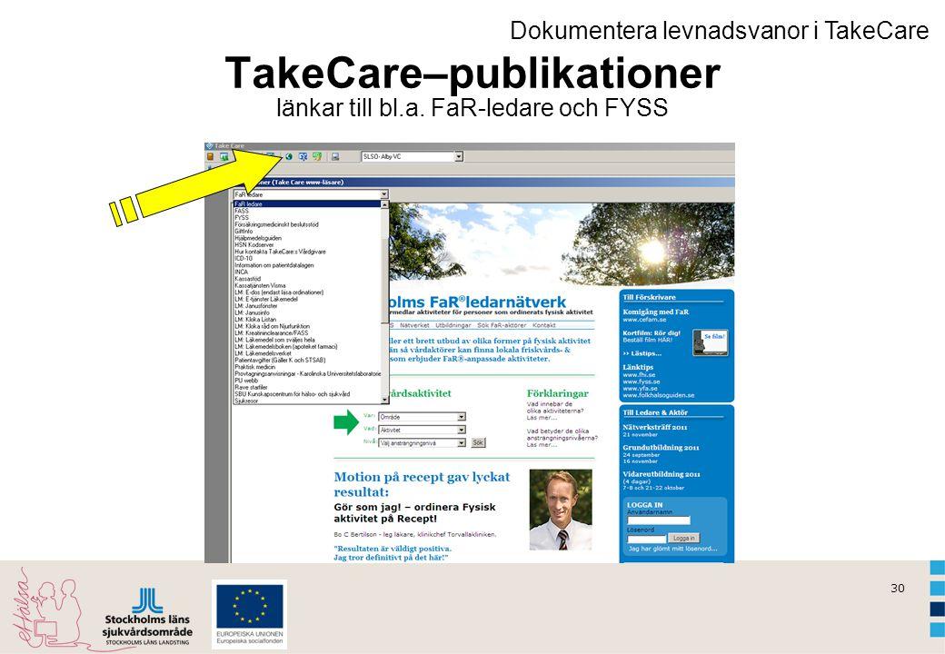 30 TakeCare–publikationer länkar till bl.a. FaR-ledare och FYSS Dokumentera levnadsvanor i TakeCare