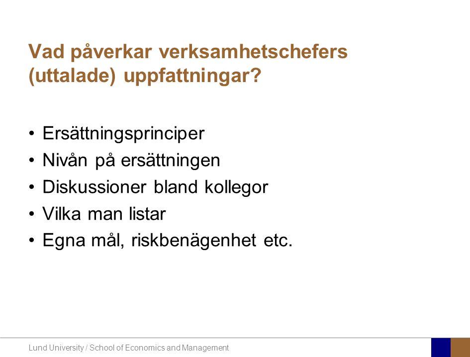 Lund University / School of Economics and Management Vad påverkar verksamhetschefers (uttalade) uppfattningar? Ersättningsprinciper Nivån på ersättnin