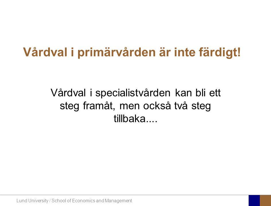 Lund University / School of Economics and Management Vårdval i primärvården är inte färdigt! Vårdval i specialistvården kan bli ett steg framåt, men o