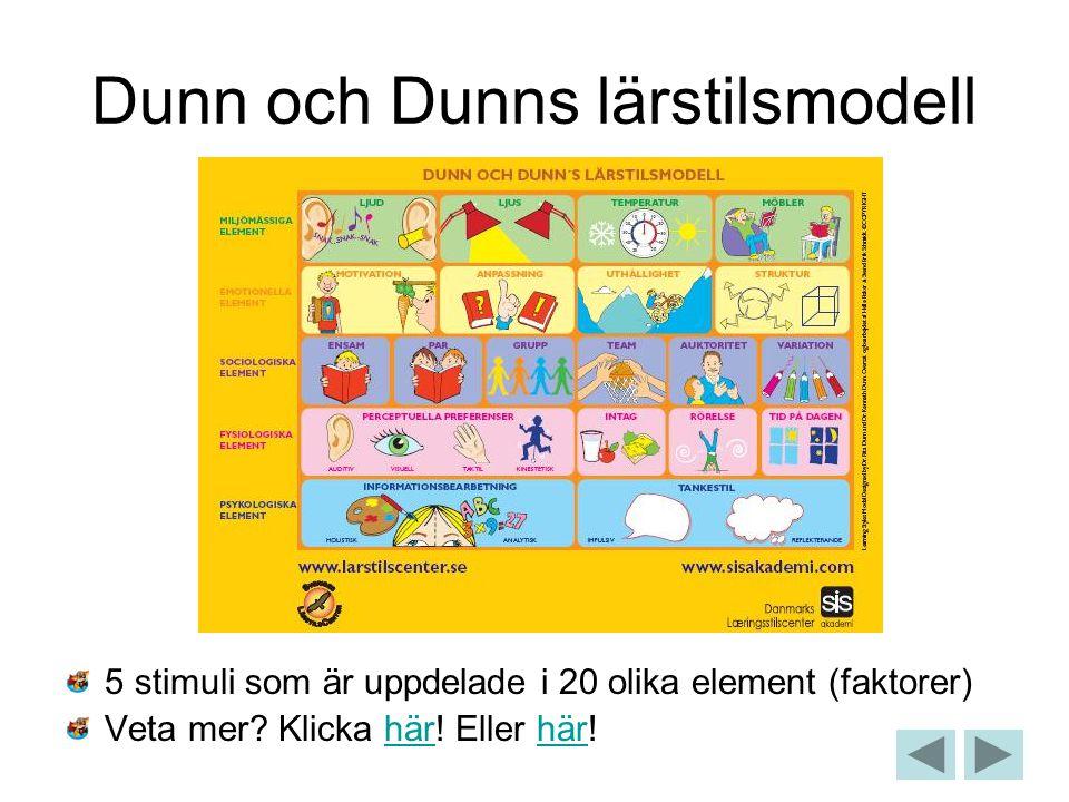 Dunn och Dunns lärstilsmodell 5 stimuli som är uppdelade i 20 olika element (faktorer) Veta mer? Klicka här! Eller här!här