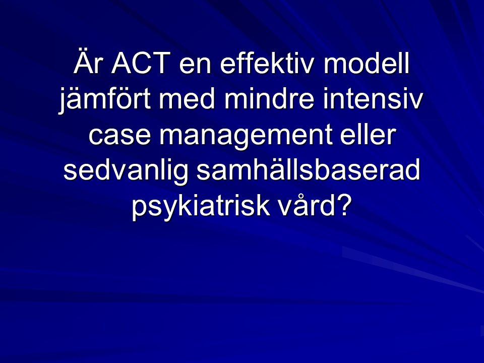 Är ACT en effektiv modell jämfört med mindre intensiv case management eller sedvanlig samhällsbaserad psykiatrisk vård