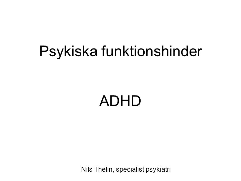 Psykiska funktionshinder ADHD Nils Thelin, specialist psykiatri