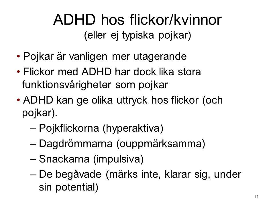 ADHD hos flickor/kvinnor (eller ej typiska pojkar) Pojkar är vanligen mer utagerande Flickor med ADHD har dock lika stora funktionsvårigheter som pojk
