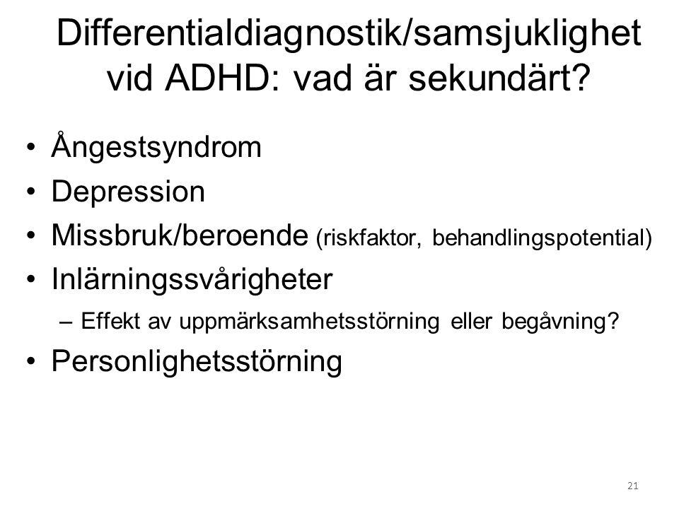 Differentialdiagnostik/samsjuklighet vid ADHD: vad är sekundärt? Ångestsyndrom Depression Missbruk/beroende (riskfaktor, behandlingspotential) Inlärni
