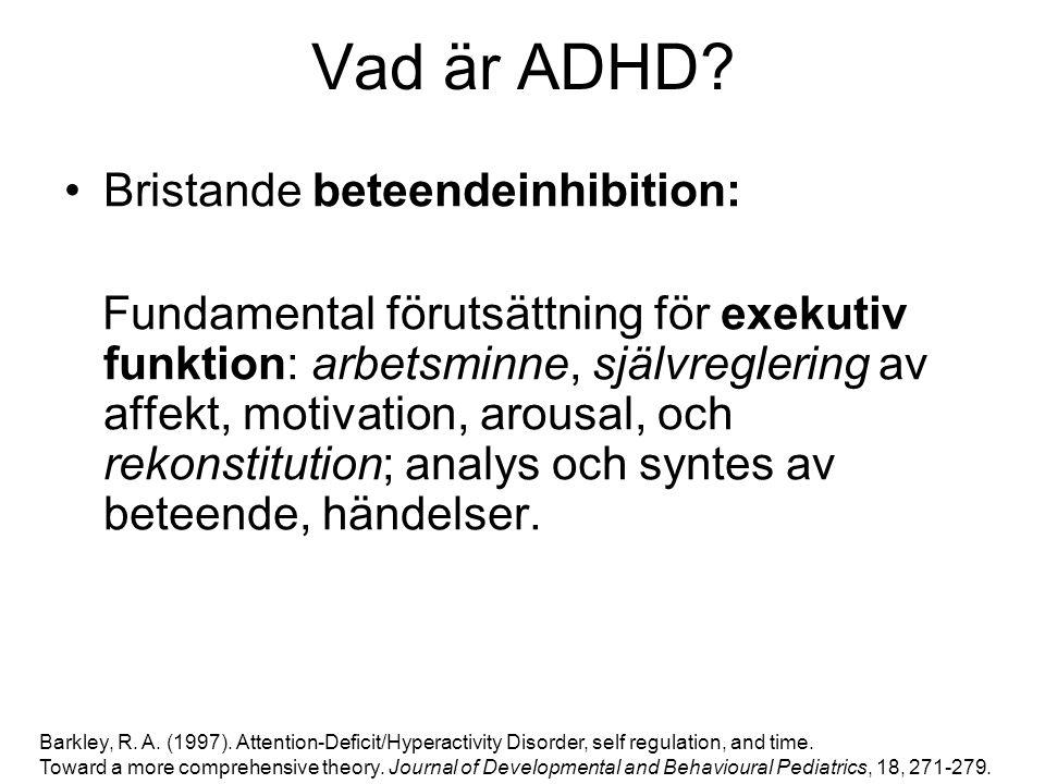 Vad är ADHD? Bristande beteendeinhibition: Fundamental förutsättning för exekutiv funktion: arbetsminne, självreglering av affekt, motivation, arousal