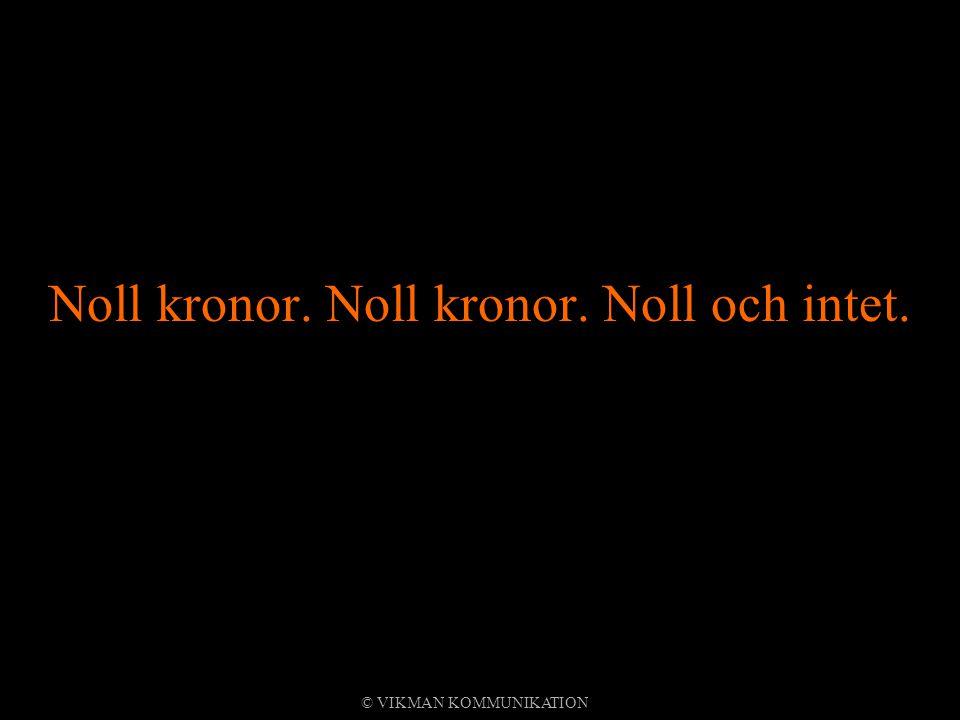 Noll kronor. Noll kronor. Noll och intet. © VIKMAN KOMMUNIKATION
