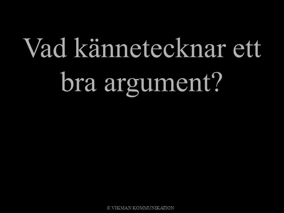 Vad kännetecknar ett bra argument? © VIKMAN KOMMUNIKATION