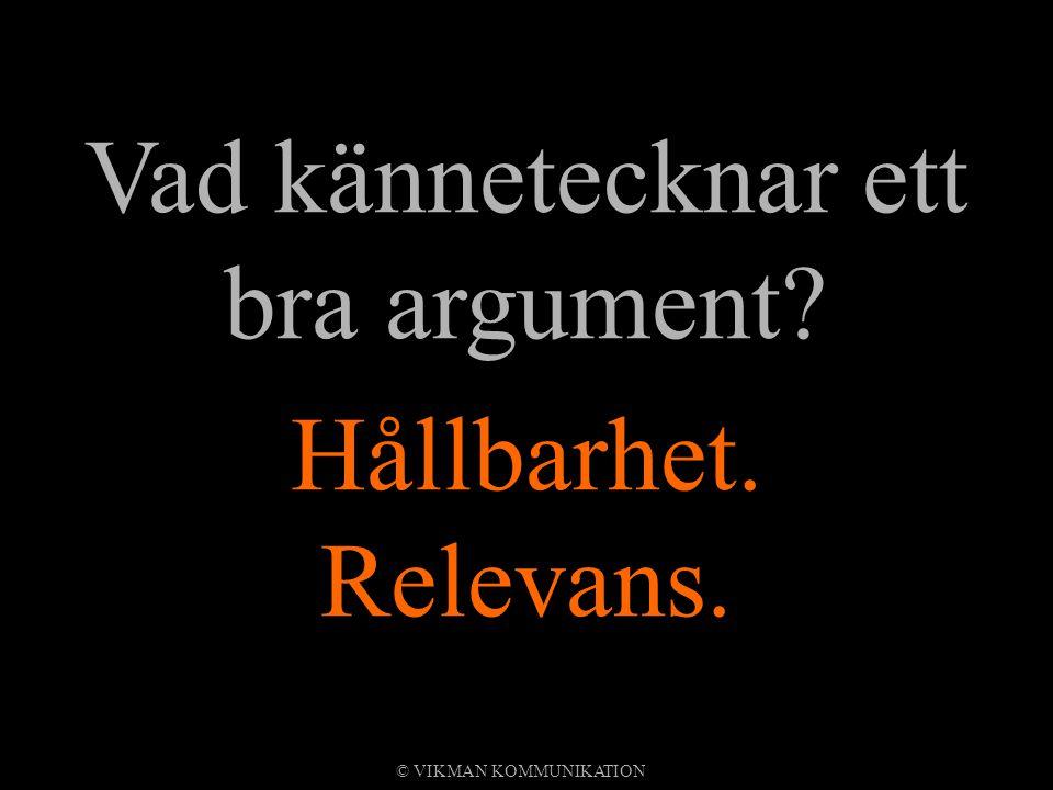 Vad kännetecknar ett bra argument? Hållbarhet. Relevans. © VIKMAN KOMMUNIKATION