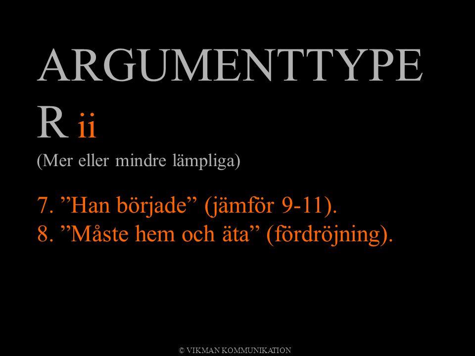 """ARGUMENTTYPE R ii (Mer eller mindre lämpliga) 7. """"Han började"""" (jämför 9-11). 8. """"Måste hem och äta"""" (fördröjning)."""