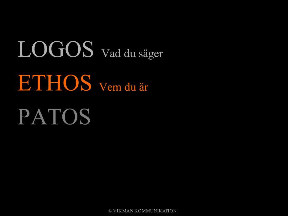 LOGOS Vad du säger ETHOS Vem du är PATOS © VIKMAN KOMMUNIKATION
