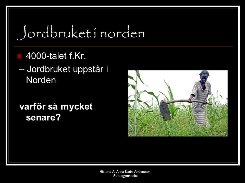 Historia A, Anna-Karin Andersson, Slottegymnasiet Jordbruket i norden 4000-talet f.Kr. – Jordbruket uppstår i Norden varför så mycket senare?