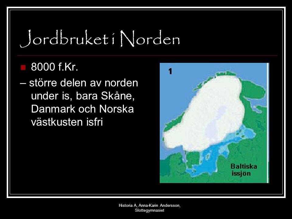 Historia A, Anna-Karin Andersson, Slottegymnasiet Jordbruket i Norden 8000 f.Kr. – större delen av norden under is, bara Skåne, Danmark och Norska väs