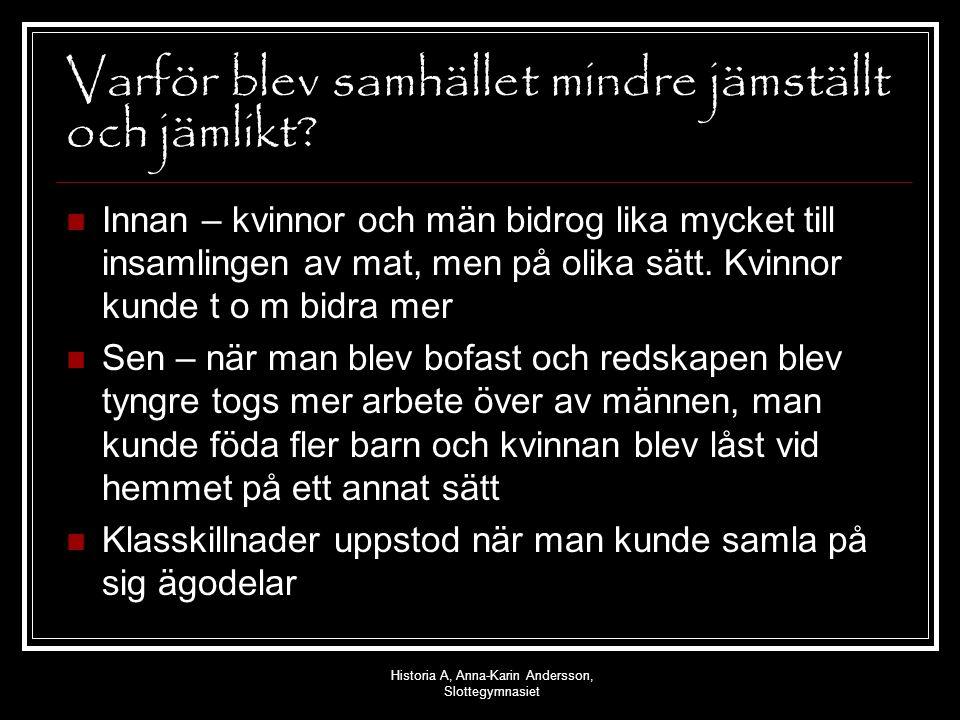 Historia A, Anna-Karin Andersson, Slottegymnasiet Varför blev samhället mindre jämställt och jämlikt? Innan – kvinnor och män bidrog lika mycket till