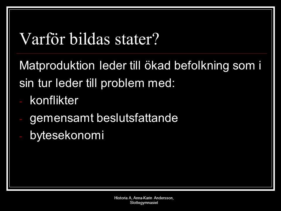 Historia A, Anna-Karin Andersson, Slottegymnasiet Varför bildas stater? Matproduktion leder till ökad befolkning som i sin tur leder till problem med: