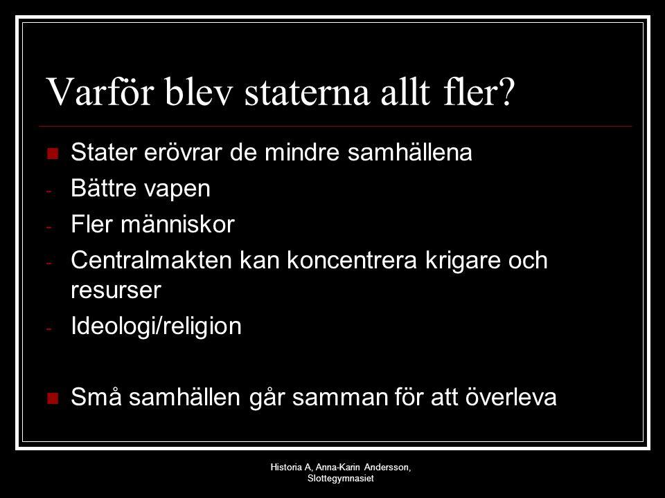 Historia A, Anna-Karin Andersson, Slottegymnasiet Varför blev staterna allt fler? Stater erövrar de mindre samhällena - Bättre vapen - Fler människor