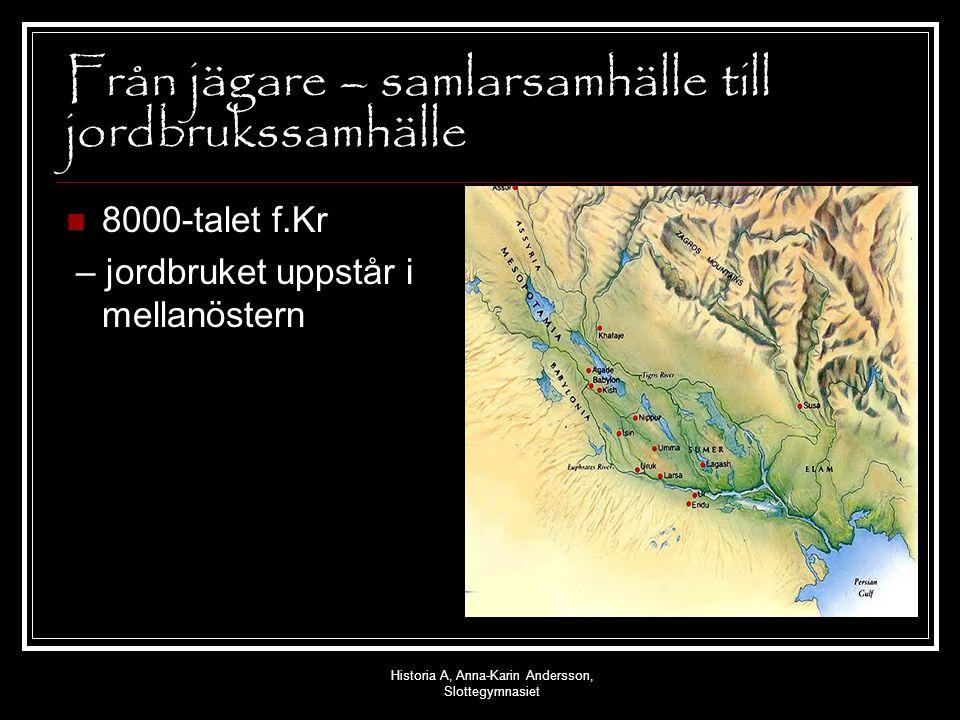 Från jägare – samlarsamhälle till jordbrukssamhälle 8000-talet f.Kr – jordbruket uppstår i mellanöstern