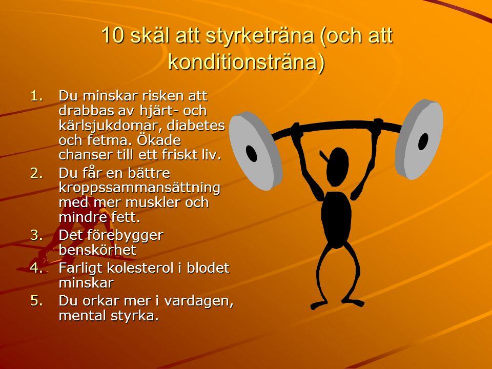 10 skäl att styrketräna (och att konditionsträna) 1.Du minskar risken att drabbas av hjärt- och kärlsjukdomar, diabetes och fetma. Ökade chanser till