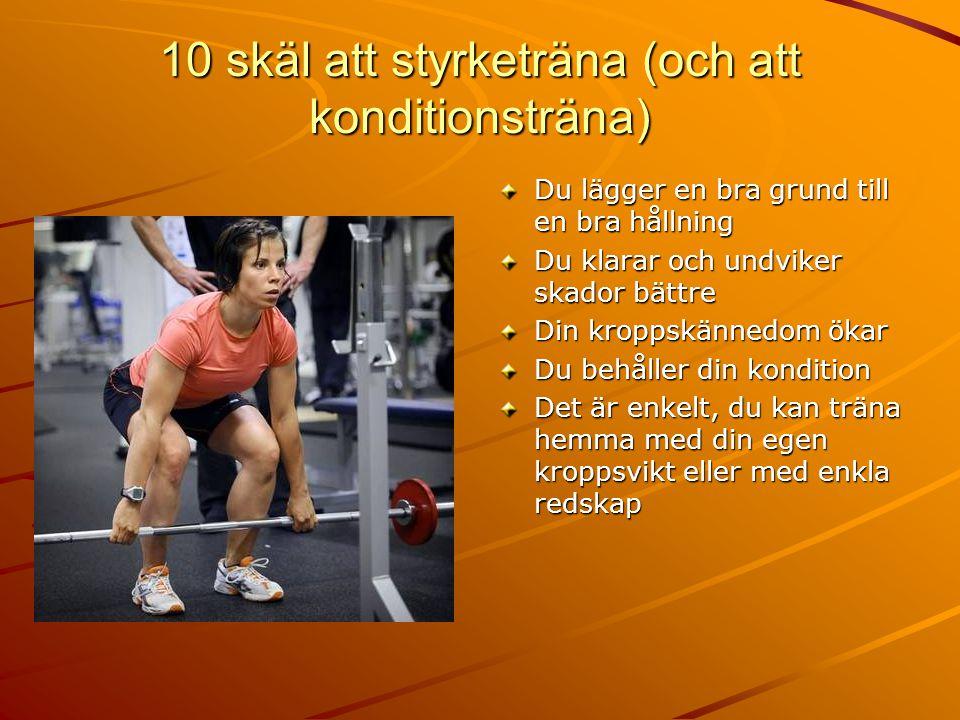 10 skäl att styrketräna (och att konditionsträna) Du lägger en bra grund till en bra hållning Du klarar och undviker skador bättre Din kroppskännedom