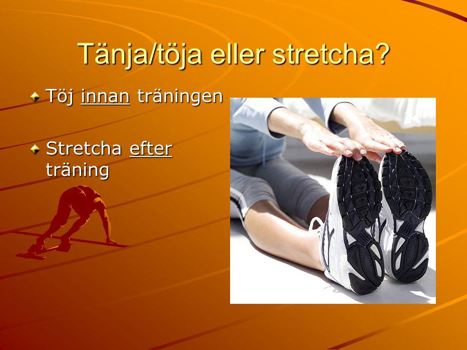 Tänja/töja eller stretcha? Töj innan träningen Stretcha efter träning