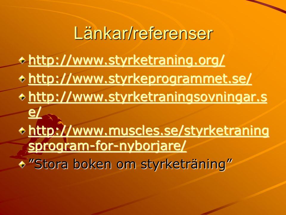 Länkar/referenser http://www.styrketraning.org/ http://www.styrkeprogrammet.se/ http://www.styrketraningsovningar.s e/ http://www.styrketraningsovning