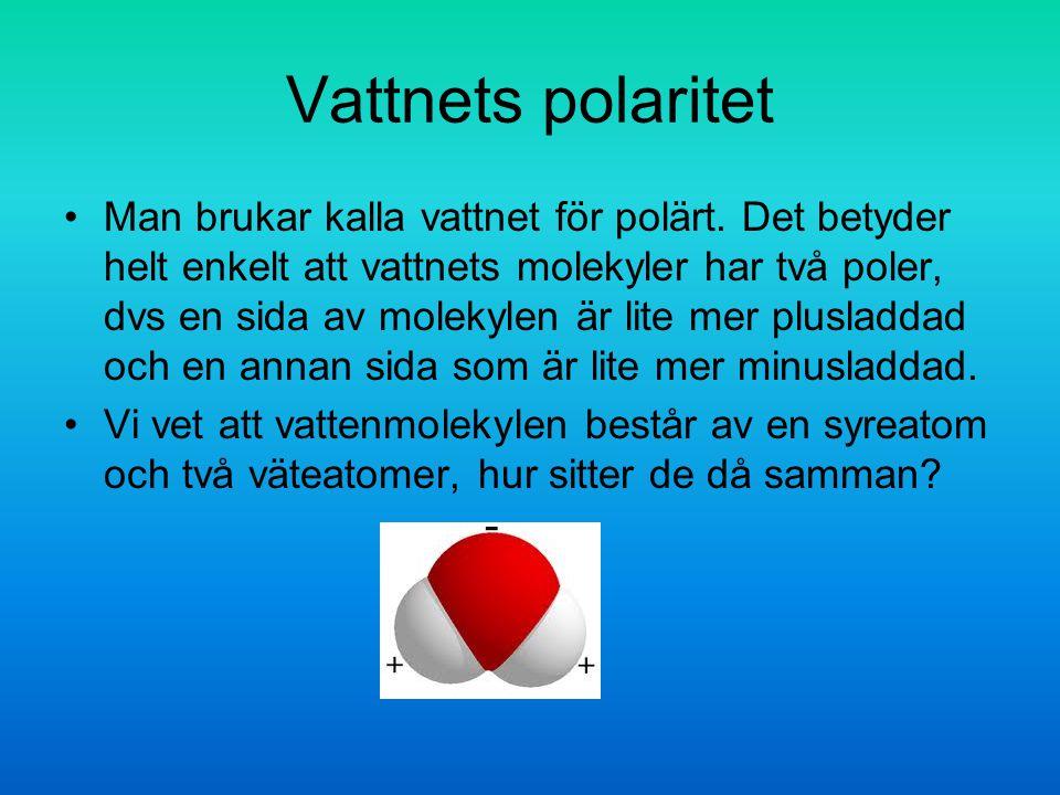 Vattnets polaritet Man brukar kalla vattnet för polärt.