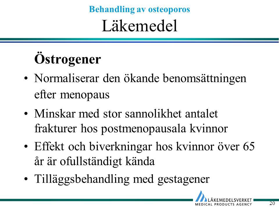 Behandling av osteoporos 20 Läkemedel Östrogener Normaliserar den ökande benomsättningen efter menopaus Minskar med stor sannolikhet antalet frakturer