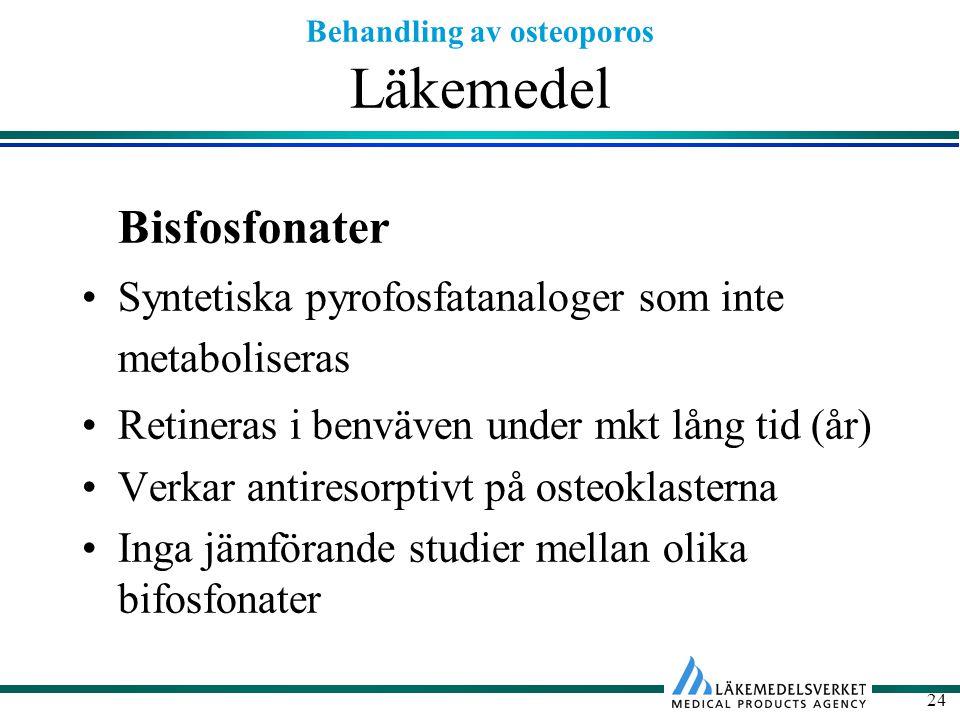 Behandling av osteoporos 24 Läkemedel Bisfosfonater Syntetiska pyrofosfatanaloger som inte metaboliseras Retineras i benväven under mkt lång tid (år)