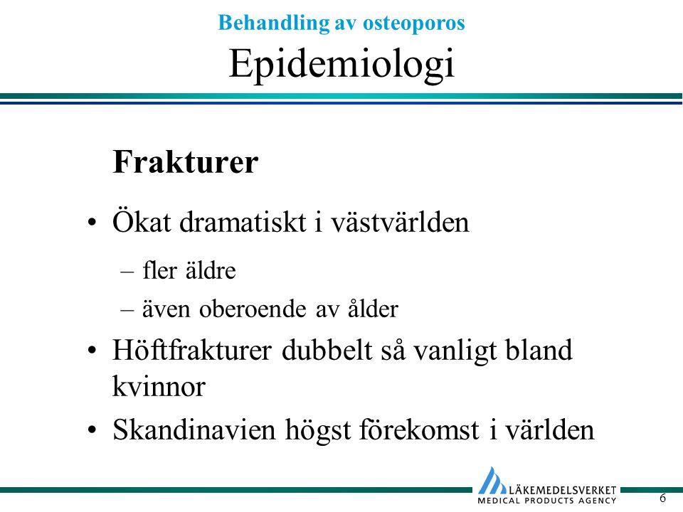 Behandling av osteoporos 6 Epidemiologi Frakturer Ökat dramatiskt i västvärlden –fler äldre –även oberoende av ålder Höftfrakturer dubbelt så vanligt