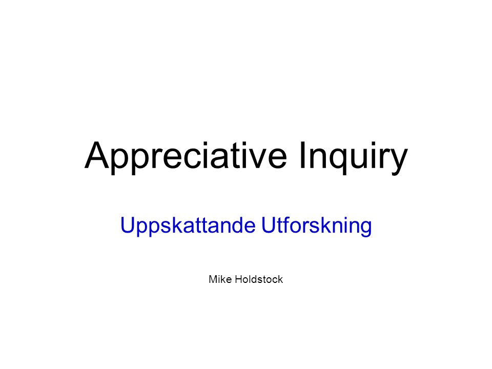 Appreciative Inquiry More information: The AI Handbook contains everything needed to launch any kind of AI initiative, from a one-hour introduction to AI to a complete two-day program.